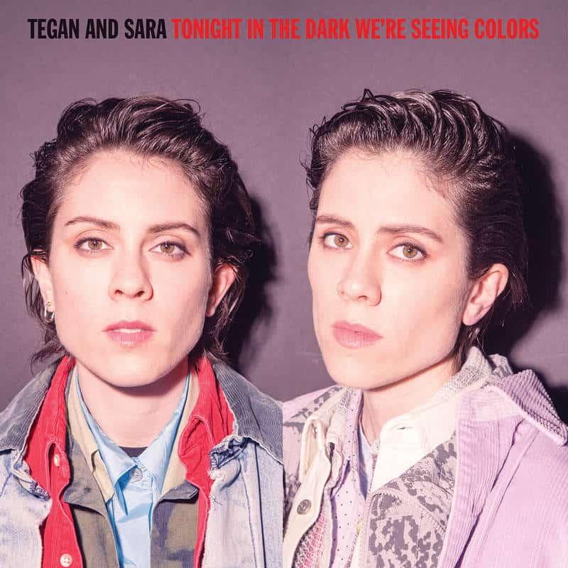Tegan & Sara Tonight In The Dark We're Seeing Colors
